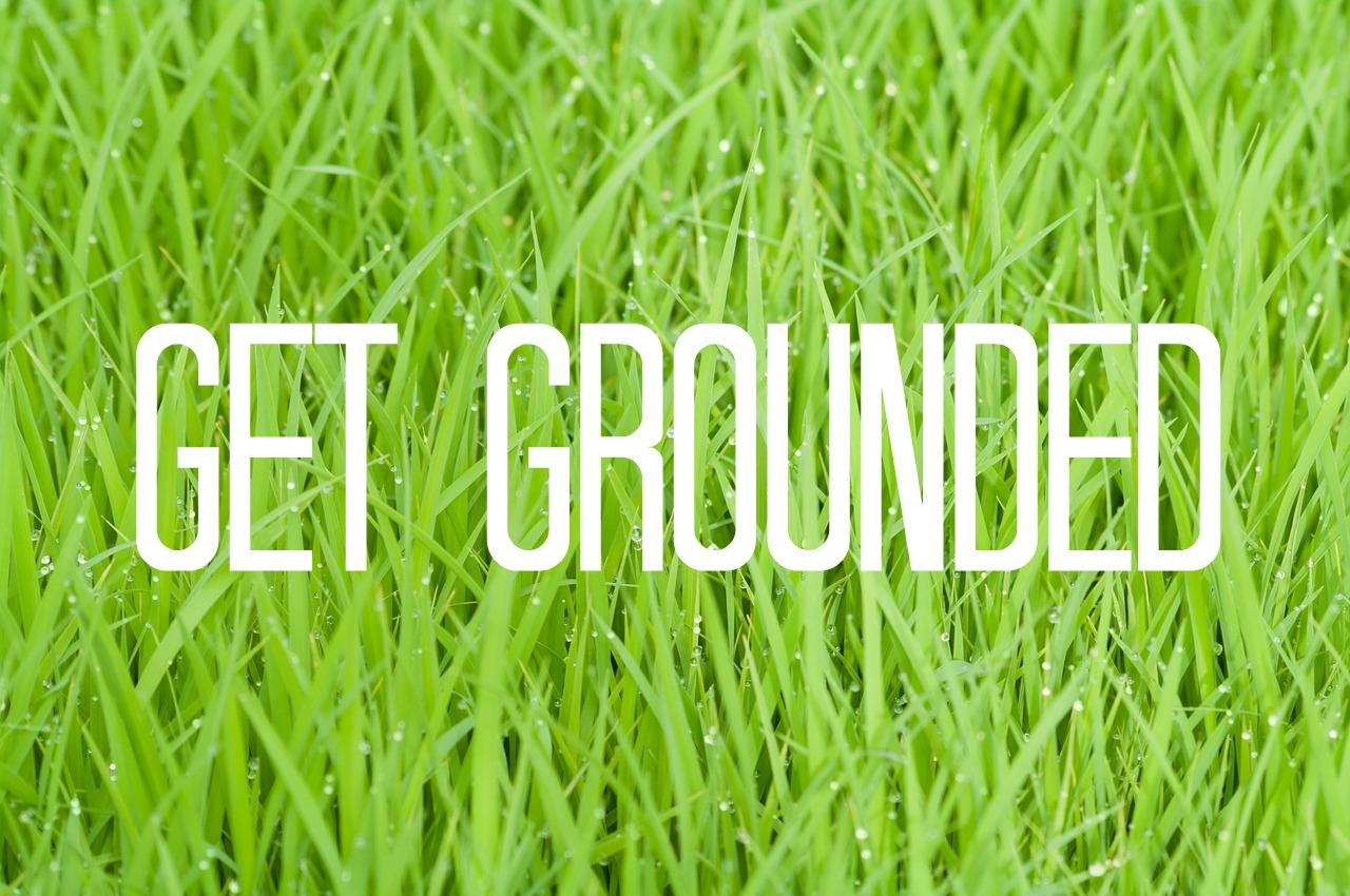 get grounded