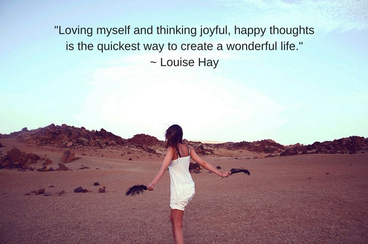 _Loving myself and thinking joyful, happy thoughts is the quickest way to create a joyful, happy lif